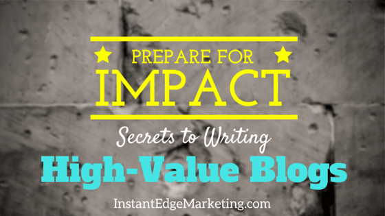 Prepare_for_Impact_Secrets_to_Writing_High-Value_Blogs